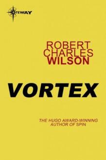 Vortex (Spin) - Robert Charles Wilson
