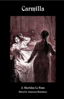 Carmilla [Scholarly Edition with New Introduction, Annotations, Illustrations, and Appendices] (Valancourt Classics) - Sheridan LeFanu,Sheridan Le Fanu,Jamieson Ridenhour
