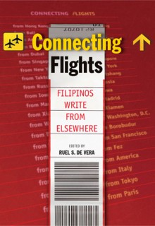 Connecting Flights: Filipinos Write From Elsewhere - Ruel S. De Vera, Dean Francis Alfar