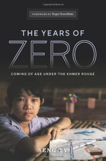 The Years of Zero: Coming of Age Under the Khmer Rouge - Seng Ty