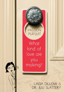 Passion Pursuit: What Kind of Love Are You Making? - Linda Dillow,Juli Slattery