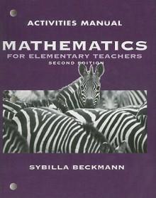 Mathematics for Elementary Teachers - Activities Manual - Sybilla Beckmann