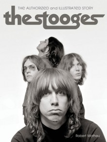 The Stooges: The Authorized and Illustrated Story - Robert Matheu, Jeffrey Morgan, Alice Cooper