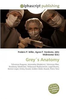 Greys Anatomy - Agnes F. Vandome, John McBrewster, Sam B Miller II