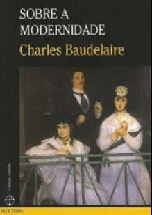 Sobre a modernidade - Charles Baudelaire