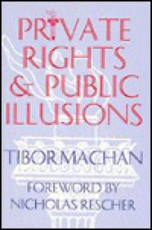 Private Rights And Public Illusions - Tibor R. Machan