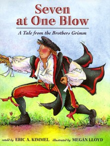 Seven at One Blow: A Tale from the Brothers Grimm - 'Eric A. Kimmel', 'Jacob W. Grimm'