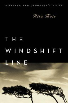 The Windshift Line: A Father and Daughter's Story - Rita Moir