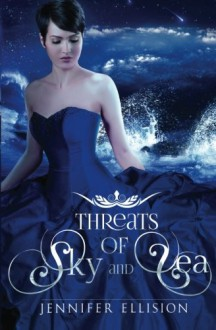 Threats of Sky and Sea: 1 - Jennifer Ellision