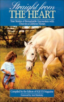 Straight from the Heart: True Stories of Remarkable Encounters with Once-In-A-Lifetime Horses - Pamela Wildermuth
