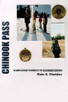 Chinook Pass: An Army Sergeant's Memoir of the 1999 Kosovo Campaign - Rain S. Chetdav