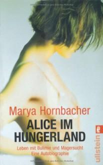 Alice Im Hungerland Leben Mit Bulimie Und Magersucht ; Eine Autobiographie - Marya Hornbacher, Nicole Hölsken