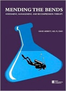 Mending the Bends: Assessment, Management, and Recompression Therapy - David Merritt