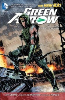 Green Arrow, Vol. 4: The Kill Machine - Jeff Lemire,Andrea Sorrentino