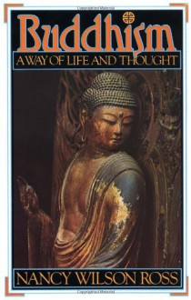 Buddhism: Way of Life & Thought - Nancy Wilson Ross
