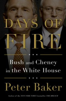 Days of Fire: Bush and Cheney in the White House - Peter Baker