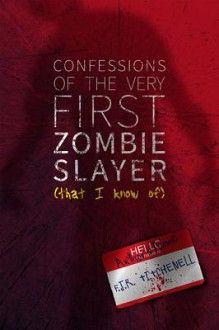 Confessions of the Very First Zombie Slayer (That I Know Of) - F.J.R. Titchenell