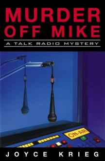 Murder Off Mike: A Talk Radio Mystery - Joyce Krieg