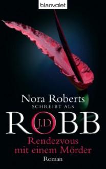 Rendezvous mit einem Mörder: Roman - J.D. Robb
