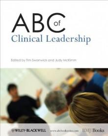 ABC of Clinical Leadership (ABC Series) - Tim Swanwick, Judy McKimm