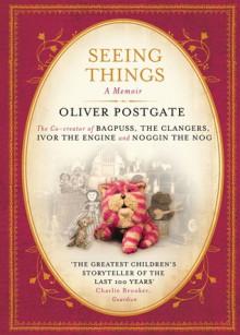 Seeing Things: A Memoir - Oliver Postgate