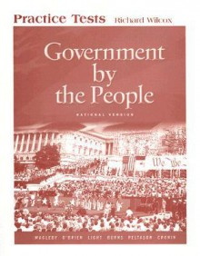 Government by the People Practice Tests: National Version - Richard Wilcox, David B. Magleby, David M. O'Brien