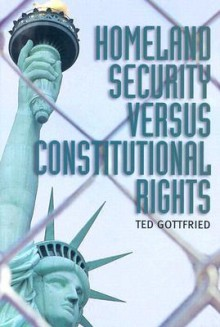 Homeland Security Versus Constitututional Rights - Ted Gottfried
