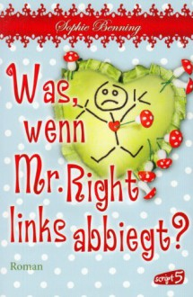 Was, Wenn Mr. Right Links Abbiegt?Roman - Sophie Benning