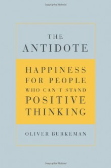 The Antidote - Oliver Burkeman