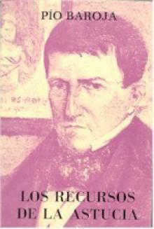 Los recursos de la astucia - Pío Baroja