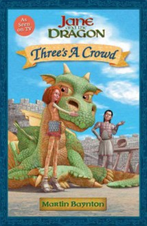 Three's a Crowd: Jane and the Dragon - Martin Baynton