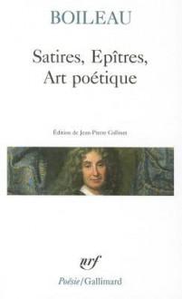 Satires, Epitres, Art Poetique - Nicolas Boileau