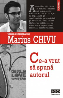 Ce-a vrut să spună autorul - Marius Chivu