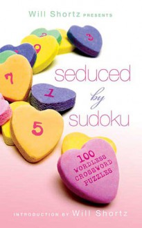 Will Shortz Presents Seduced by Sudoku: 100 Wordless Crossword Puzzles - Will Shortz