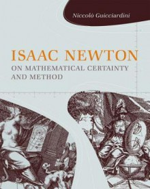 Isaac Newton on Mathematical Certainty and Method (Transformations: Studies in the History of Science and Technology) - Niccolò Guicciardini