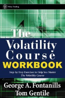 The Volatility Course: Step-By-Step Exercises and Tests to Help You Master the Options Course - George A. Fontanills, Tom Gentile