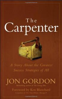 The Carpenter: Build a Winning Team - Jon Gordon