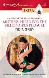 Mistress: Hired for the Billionaire's Pleasure - India Grey