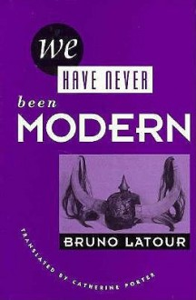 We Have Never Been Modern - Bruno Latour, Catherine Porter