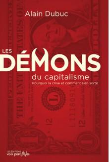 Les démons du capitalisme : Pourquoi la crise et comment s'en sortir - Alain Dubuc