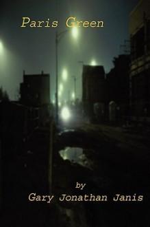 Paris Green - Gary Jonathan Janis