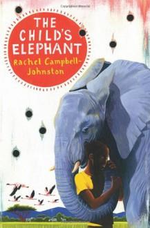 The Child's Elephant - Rachel Campbell-Johnston