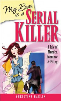 My Boss Is A Serial Killer: A Tale Of Murder, Romance, And Filing - Christina Harlin