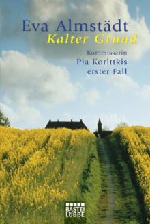 Kalter Grund: Kommissarin Pia Korittkis erster Fall (Pia Korittki Krimi) (German Edition) - Eva Almstädt