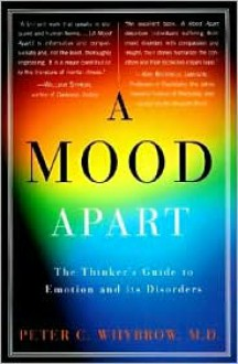 Mood Apart: The Thinker's Guide to Emotion and Its Disorders - Peter C. Whybrow