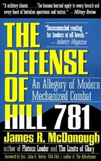 Defense of Hill 781: An Allegory of Modern Mechanized Combat - James R. McDonough,John R. Galvin