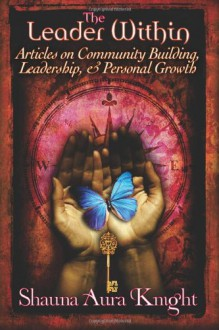 The Leader Within:: Articles on Community Building, Leadership, and Personal Grow - Shauna Aura Knight