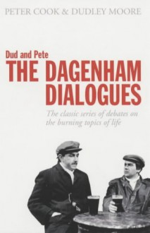 Dud and Pete - The Dagenham Dialogues: The Classic Series of Debates on the Burning Topics of Life (Methuen humour) - Peter Cook;Dudley Moore
