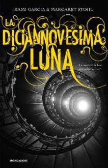 La diciannovesima luna - Kami Garcia, Margaret Stohl, Elisa Caligiana