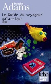Le guide du voyageur galactique (H2G2, #1) - Douglas Adams, Jean Bonnefoy